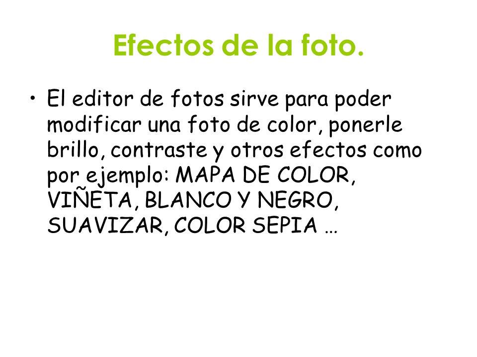 Efectos de la foto. El editor de fotos sirve para poder modificar una foto de color, ponerle brillo, contraste y otros efectos como por ejemplo: MAPA
