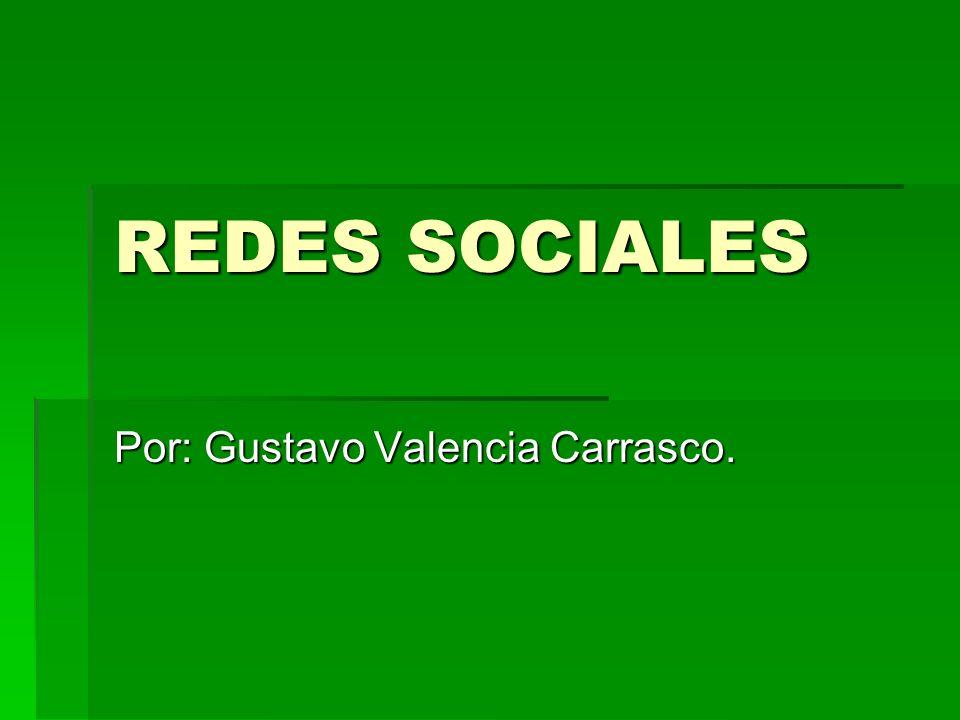REDES SOCIALES Por: Gustavo Valencia Carrasco.