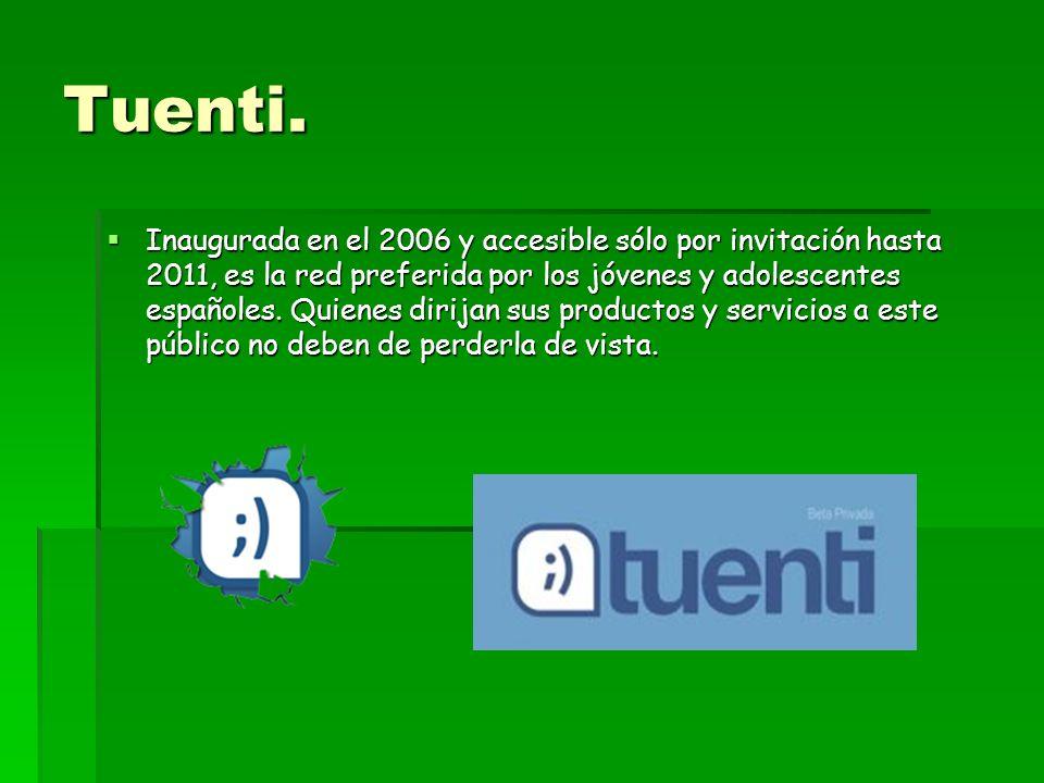 Tuenti. Inaugurada en el 2006 y accesible sólo por invitación hasta 2011, es la red preferida por los jóvenes y adolescentes españoles. Quienes dirija
