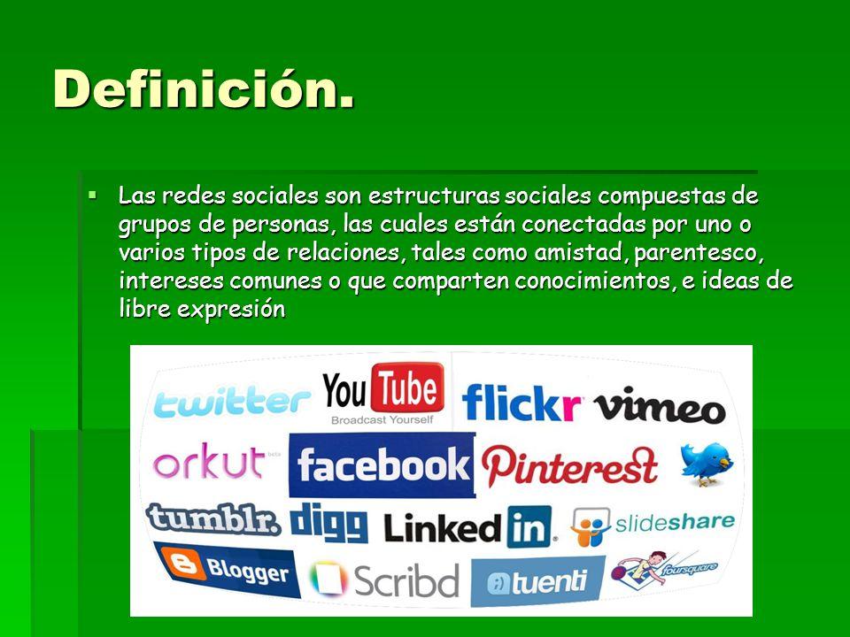 Definición. Las redes sociales son estructuras sociales compuestas de grupos de personas, las cuales están conectadas por uno o varios tipos de relaci