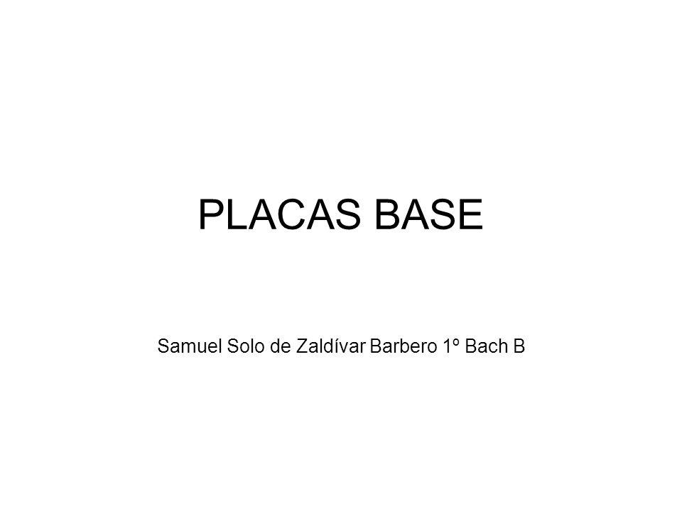 PLACAS BASE Samuel Solo de Zaldívar Barbero 1º Bach B
