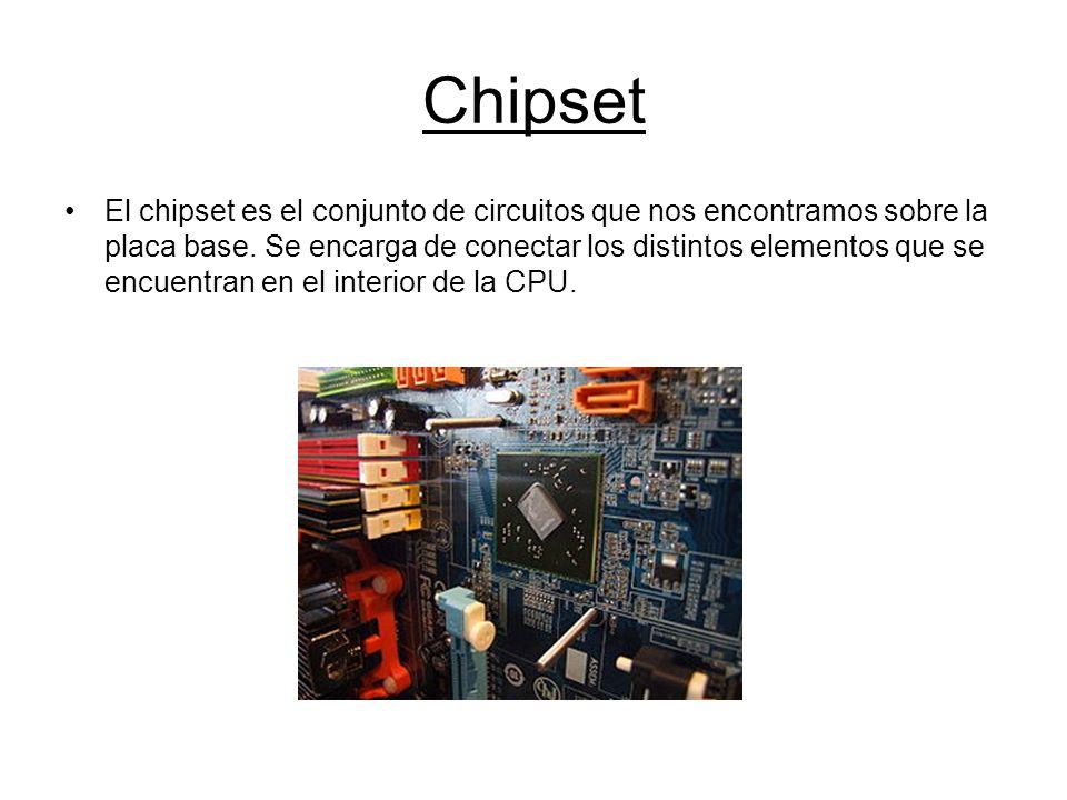 Chipset El chipset es el conjunto de circuitos que nos encontramos sobre la placa base. Se encarga de conectar los distintos elementos que se encuentr