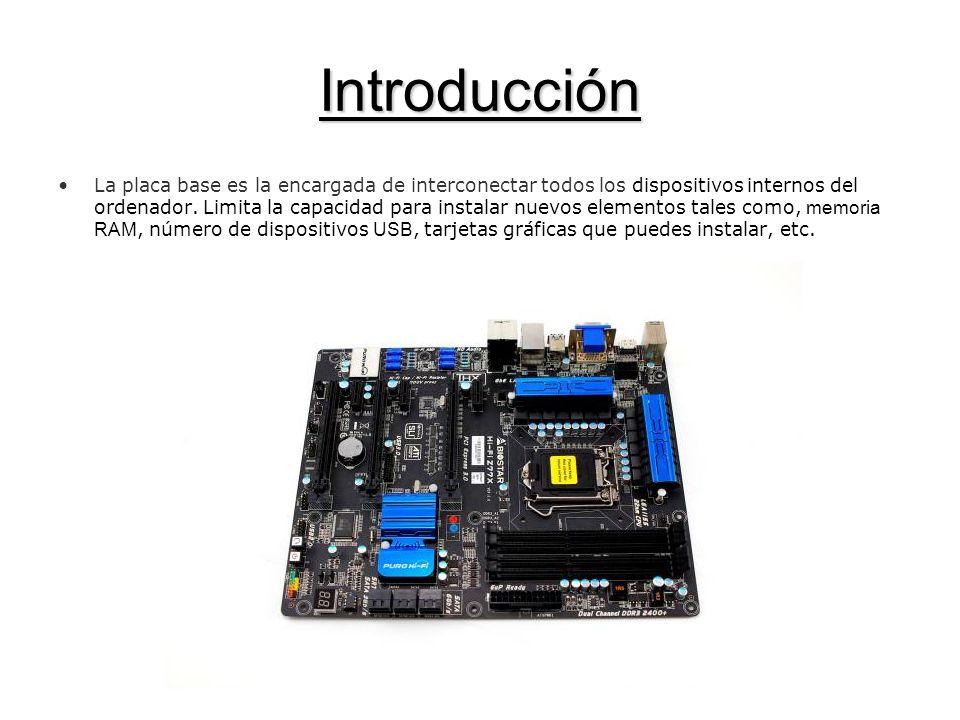 Introducción La placa base es la encargada de interconectar todos los dispositivos internos del ordenador. Limita la capacidad para instalar nuevos el