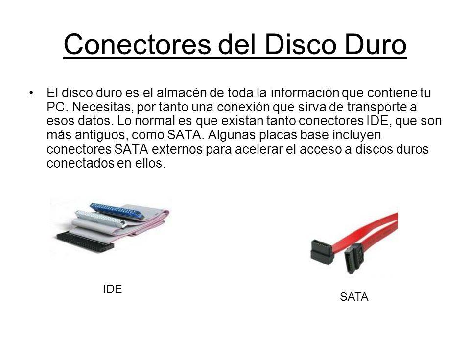 Conectores del Disco Duro El disco duro es el almacén de toda la información que contiene tu PC. Necesitas, por tanto una conexión que sirva de transp