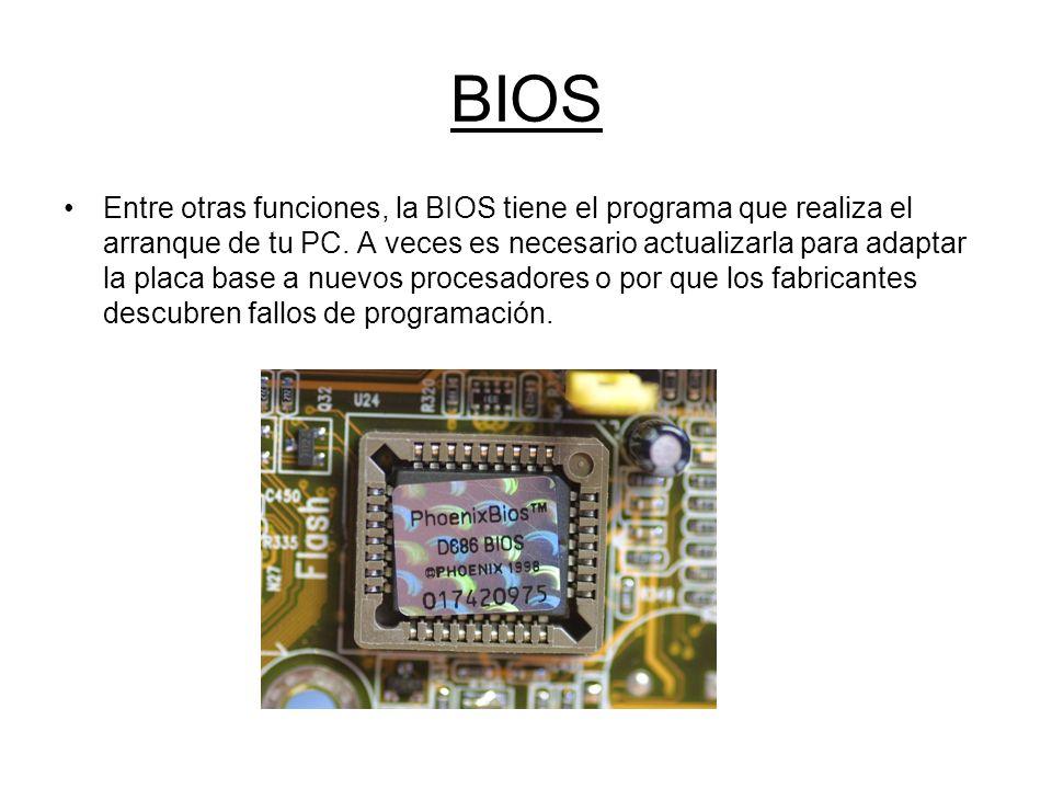BIOS Entre otras funciones, la BIOS tiene el programa que realiza el arranque de tu PC. A veces es necesario actualizarla para adaptar la placa base a
