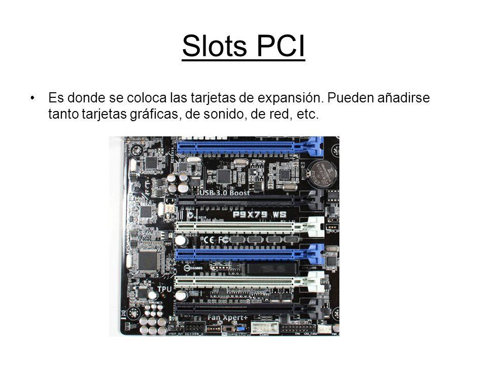 Slots PCI Es donde se coloca las tarjetas de expansión. Pueden añadirse tanto tarjetas gráficas, de sonido, de red, etc.