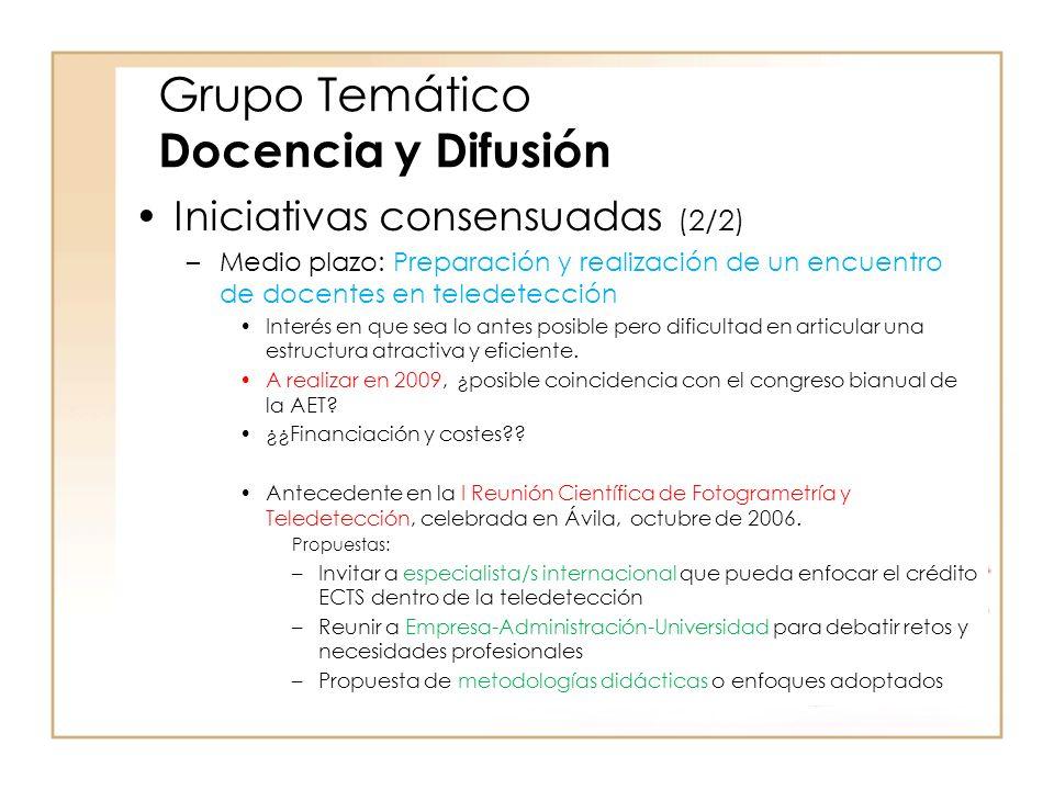 Grupo Temático Docencia y Difusión Iniciativas consensuadas (2/2) –Medio plazo: Preparación y realización de un encuentro de docentes en teledetección