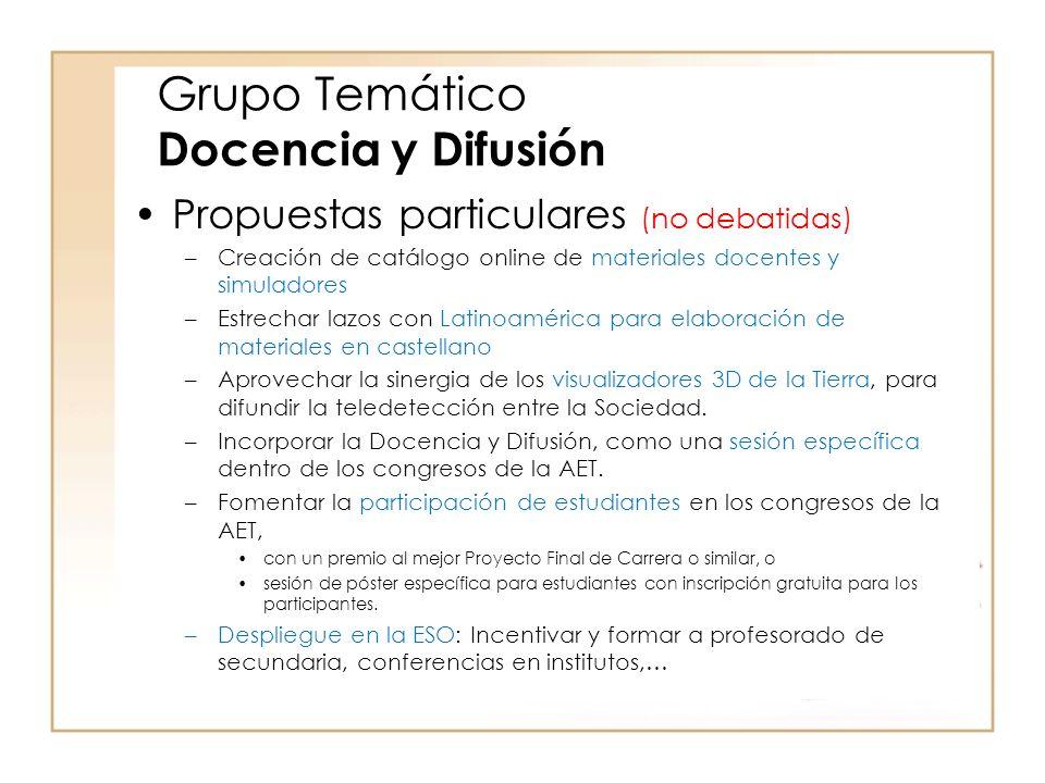 Grupo Temático Docencia y Difusión Propuestas particulares (no debatidas) –Creación de catálogo online de materiales docentes y simuladores –Estrechar