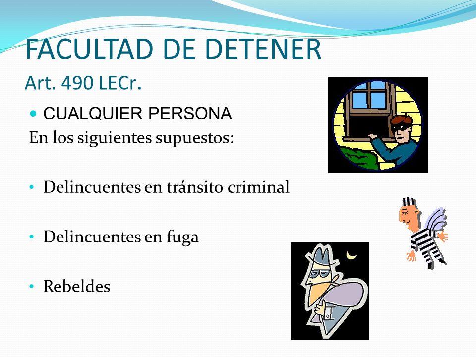AUTORIDADES y AGENTES DE LA POLICÍA JUDICIAL En los siguientes supuestos: Todos los del art.