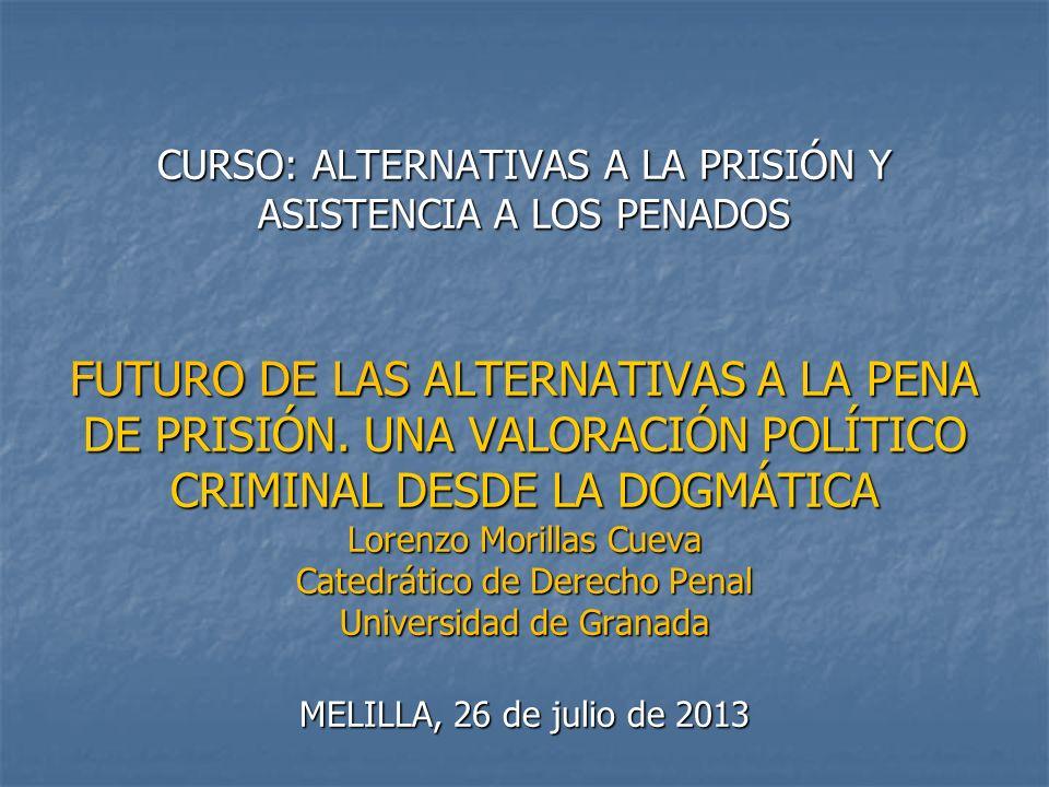 CURSO: ALTERNATIVAS A LA PRISIÓN Y ASISTENCIA A LOS PENADOS FUTURO DE LAS ALTERNATIVAS A LA PENA DE PRISIÓN. UNA VALORACIÓN POLÍTICO CRIMINAL DESDE LA