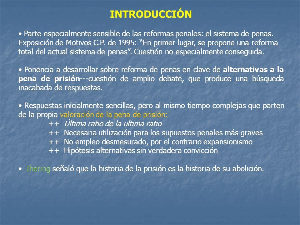 INTRODUCCIÓN Parte especialmente sensible de las reformas penales: el sistema de penas. Exposición de Motivos C.P. de 1995: En primer lugar, se propon