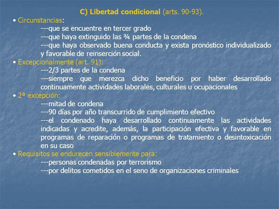 C) Libertad condicional (arts. 90-93). Circunstancias: ---que se encuentre en tercer grado ---que haya extinguido las ¾ partes de la condena ---que ha