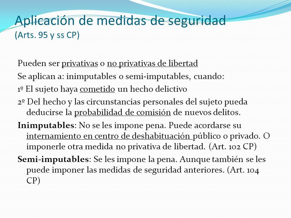 Aplicación de medidas de seguridad (Arts. 95 y ss CP) Pueden ser privativas o no privativas de libertad Se aplican a: inimputables o semi-imputables,