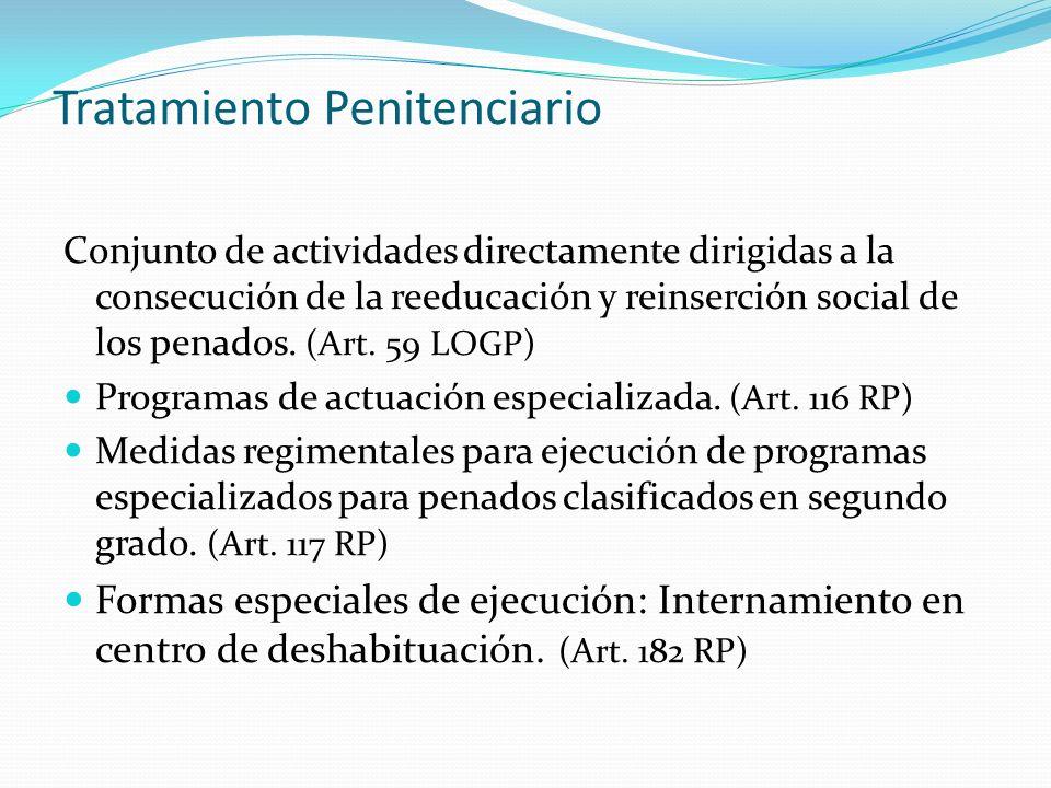 Tratamiento Penitenciario Conjunto de actividades directamente dirigidas a la consecución de la reeducación y reinserción social de los penados.