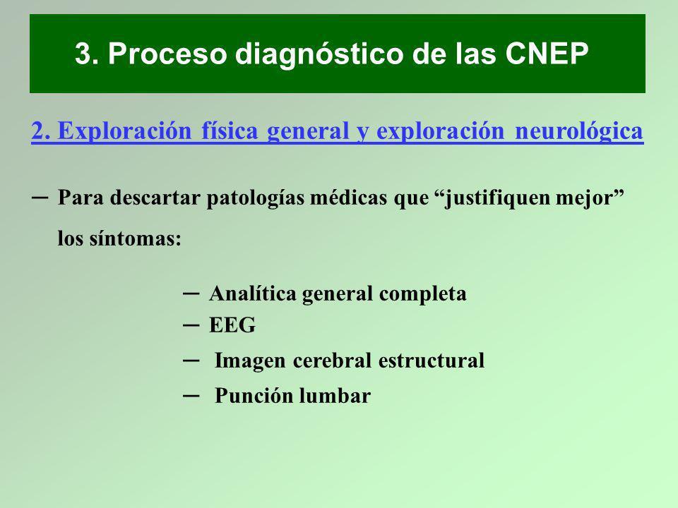 3. Proceso diagnóstico de las CNEP 2. Exploración física general y exploración neurológica Para descartar patologías médicas que justifiquen mejor los