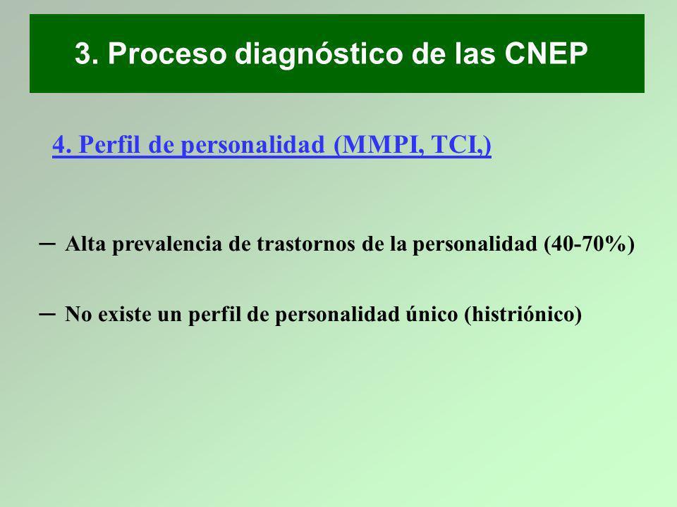 3. Proceso diagnóstico de las CNEP 4. Perfil de personalidad (MMPI, TCI,) Alta prevalencia de trastornos de la personalidad (40-70%) No existe un perf