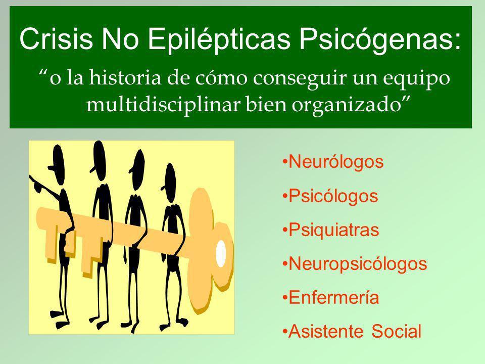 Neurólogos Psicólogos Psiquiatras Neuropsicólogos Enfermería Asistente Social Crisis No Epilépticas Psicógenas: o la historia de cómo conseguir un equipo multidisciplinar bien organizado