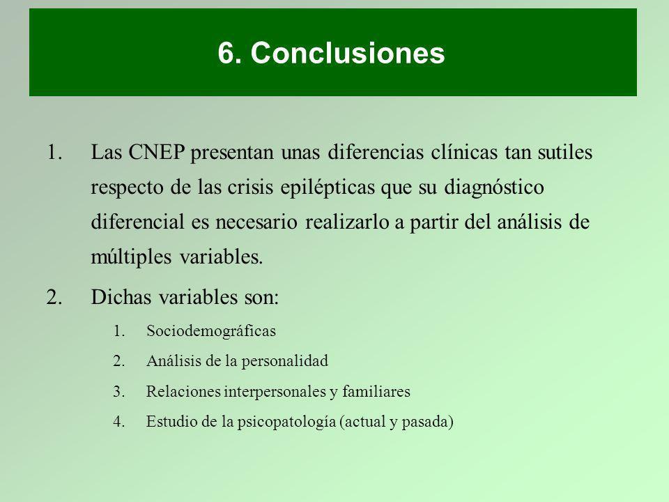 6. Conclusiones 1.Las CNEP presentan unas diferencias clínicas tan sutiles respecto de las crisis epilépticas que su diagnóstico diferencial es necesa