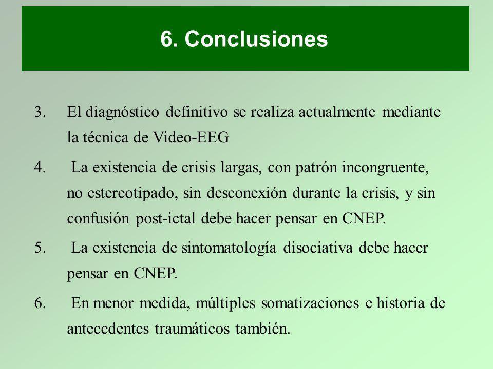 6. Conclusiones 3.El diagnóstico definitivo se realiza actualmente mediante la técnica de Video-EEG 4. La existencia de crisis largas, con patrón inco