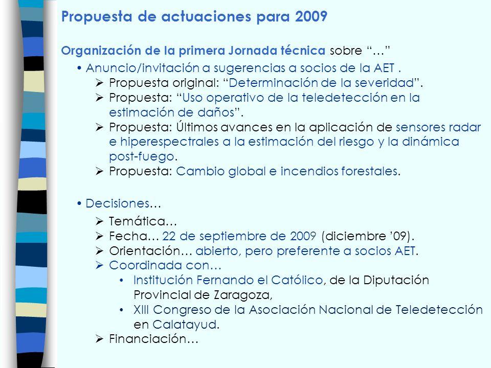 Propuesta de actuaciones para 2009 Organización de la primera Jornada técnica sobre … Anuncio/invitación a sugerencias a socios de la AET. Propuesta o