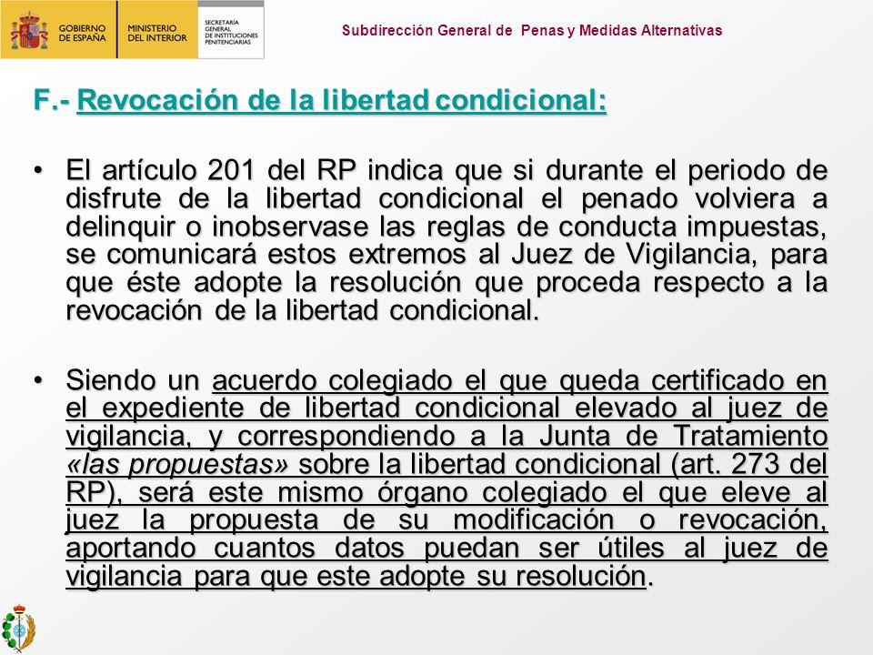 F.- Revocación de la libertad condicional: El artículo 201 del RP indica que si durante el periodo de disfrute de la libertad condicional el penado vo