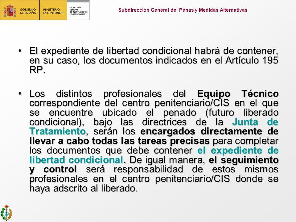 El expediente de libertad condicional habrá de contener, en su caso, los documentos indicados en el Artículo 195 RP.El expediente de libertad condicio