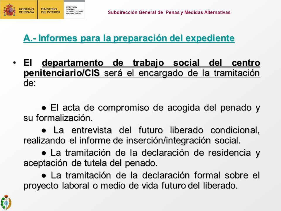 A.- Informes para la preparación del expediente El departamento de trabajo social del centro penitenciario/CIS será el encargado de la tramitación de:
