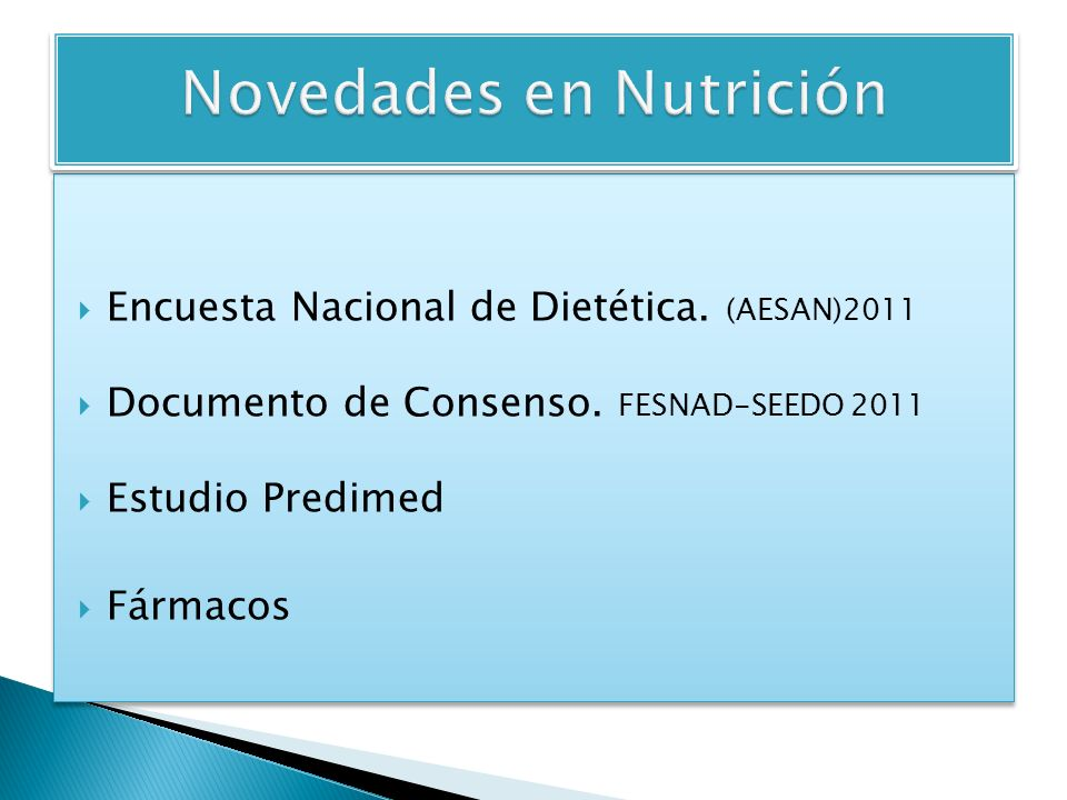 Encuesta Nacional de Dietética. (AESAN)2011 Documento de Consenso. FESNAD-SEEDO 2011 Estudio Predimed Fármacos Encuesta Nacional de Dietética. (AESAN)