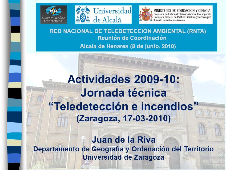 RED NACIONAL DE TELEDETECCIÓN AMBIENTAL (RNTA) Reunión de Coordinación Alcalá de Henares (8 de junio, 2010) Actividades 2009-10: Jornada técnica Teled