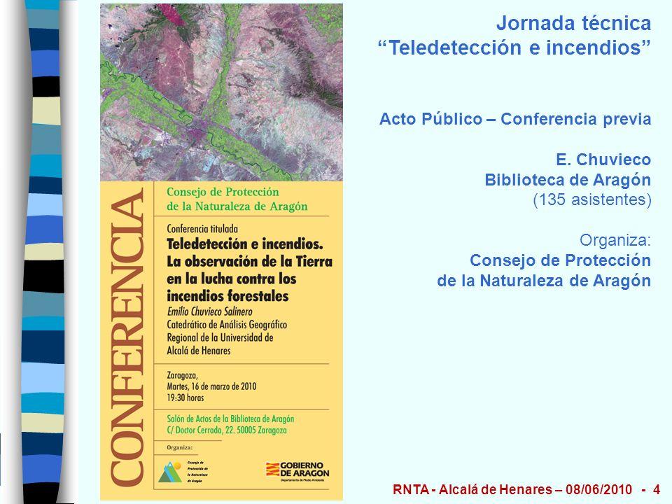 Jornada técnica Teledetección e incendios Acto Público – Conferencia previa E. Chuvieco Biblioteca de Aragón (135 asistentes) Organiza: Consejo de Pro