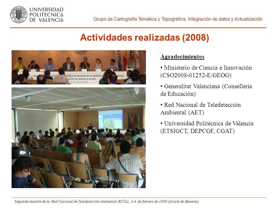 Grupo de Cartografía Temática y Topográfica, Integración de datos y Actualización Segunda reunión de la Red Nacional de Teledetección Ambiental (RNTA), 3-4 de febrero de 2009 (Alcalá de Henares) Actividades realizadas (2008) Agradecimientos Ministerio de Ciencia e Innovación (CSO2008-01252-E/GEOG) Generalitat Valenciana (Consellería de Educación) Red Nacional de Teledetección Ambiental (AET) Universidad Politécnica de Valencia (ETSIGCT, DEPCGF, CGAT)