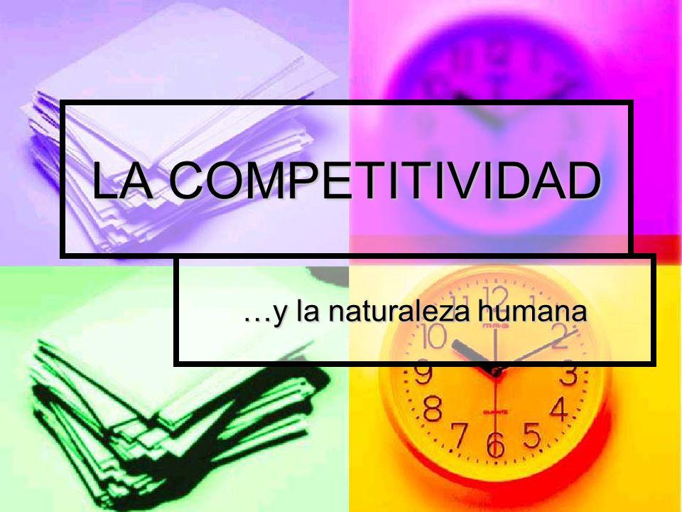 LA COMPETITIVIDAD …y la naturaleza humana
