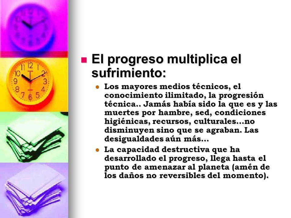 El progreso multiplica el sufrimiento: El progreso multiplica el sufrimiento: Los mayores medios técnicos, el conocimiento ilimitado, la progresión té