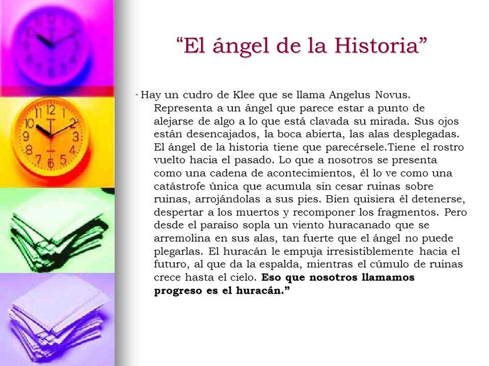 El ángel de la Historia El ángel de la Historia Hay un cudro de Klee que se llama Angelus Novus. Representa a un ángel que parece estar a punto de ale