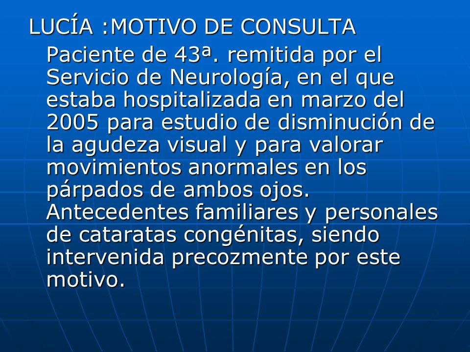 LUCÍA :MOTIVO DE CONSULTA Paciente de 43ª. remitida por el Servicio de Neurología, en el que estaba hospitalizada en marzo del 2005 para estudio de di