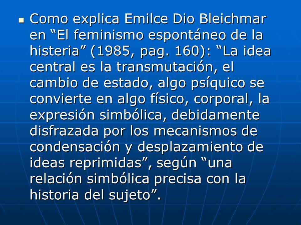 Como explica Emilce Dio Bleichmar en El feminismo espontáneo de la histeria (1985, pag. 160): La idea central es la transmutación, el cambio de estado