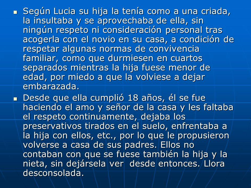 Según Lucia su hija la tenía como a una criada, la insultaba y se aprovechaba de ella, sin ningún respeto ni consideración personal tras acogerla con