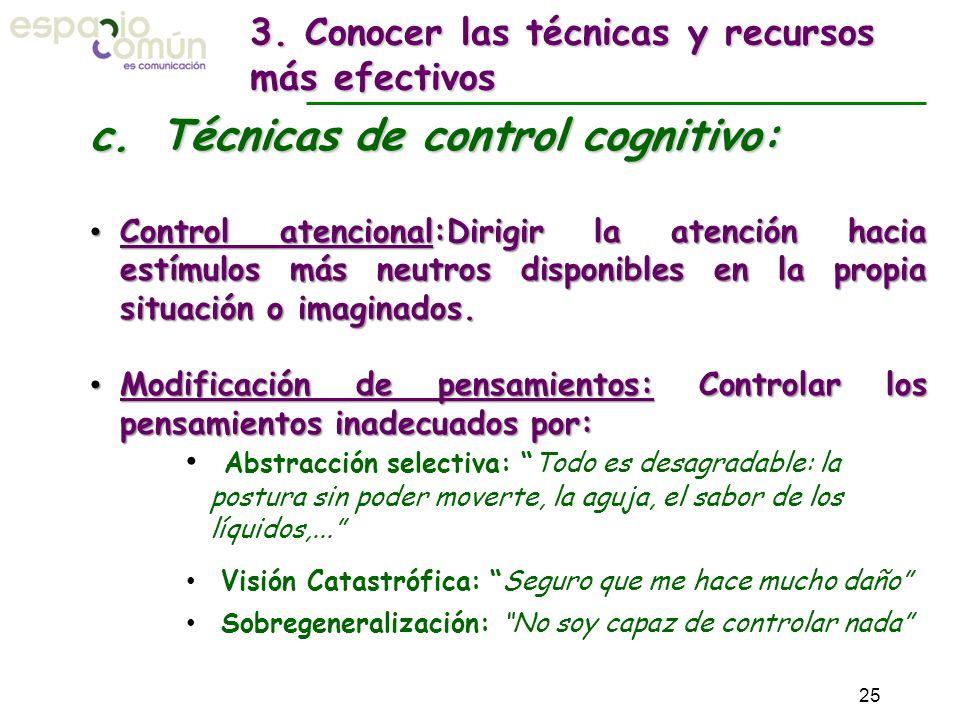 c. Técnicas de control cognitivo: Control atencional:Dirigir la atención hacia estímulos más neutros disponibles en la propia situación o imaginados.