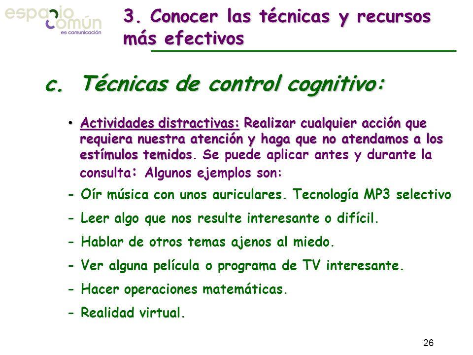 c. Técnicas de control cognitivo: Actividades distractivas: Realizar cualquier acción que requiera nuestra atención y haga que no atendamos a los estí