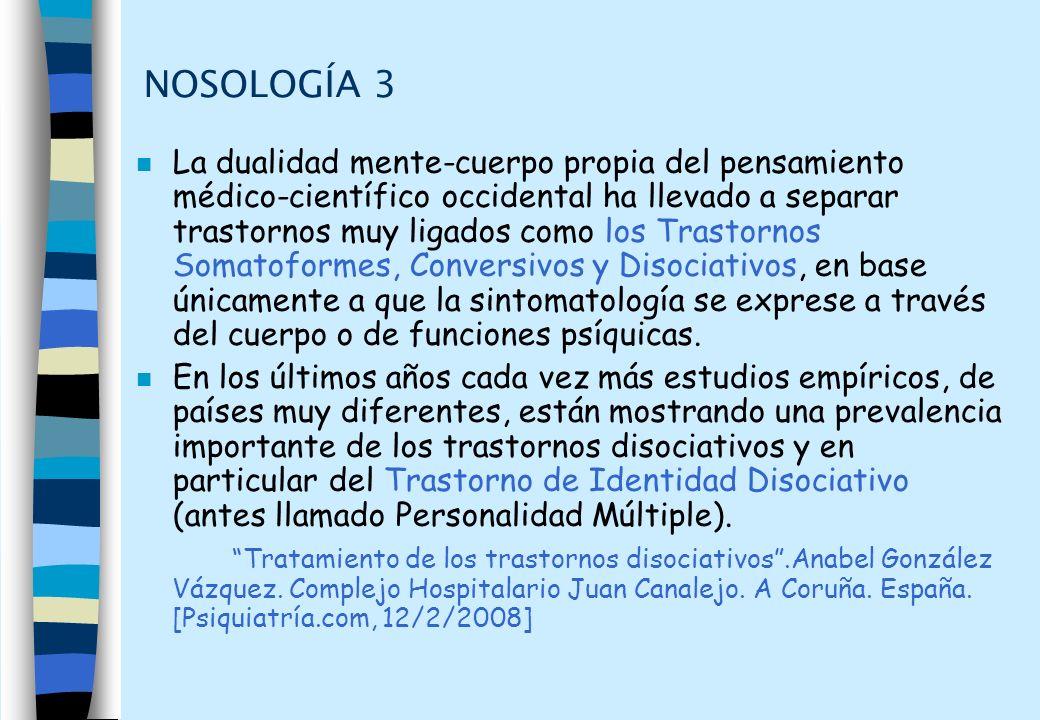 NOSOLOGÍA 3 n La dualidad mente-cuerpo propia del pensamiento médico-científico occidental ha llevado a separar trastornos muy ligados como los Trasto
