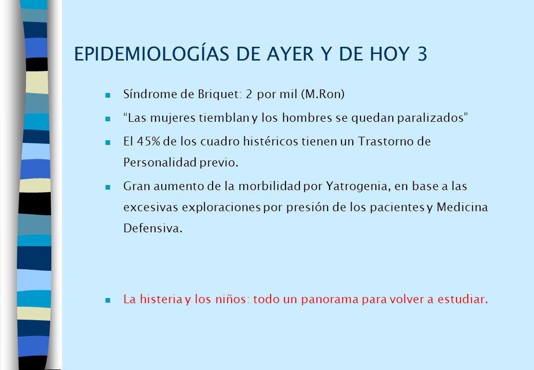 EPIDEMIOLOGÍAS DE AYER Y DE HOY 3 n Síndrome de Briquet: 2 por mil (M.Ron) n Las mujeres tiemblan y los hombres se quedan paralizados n El 45% de los