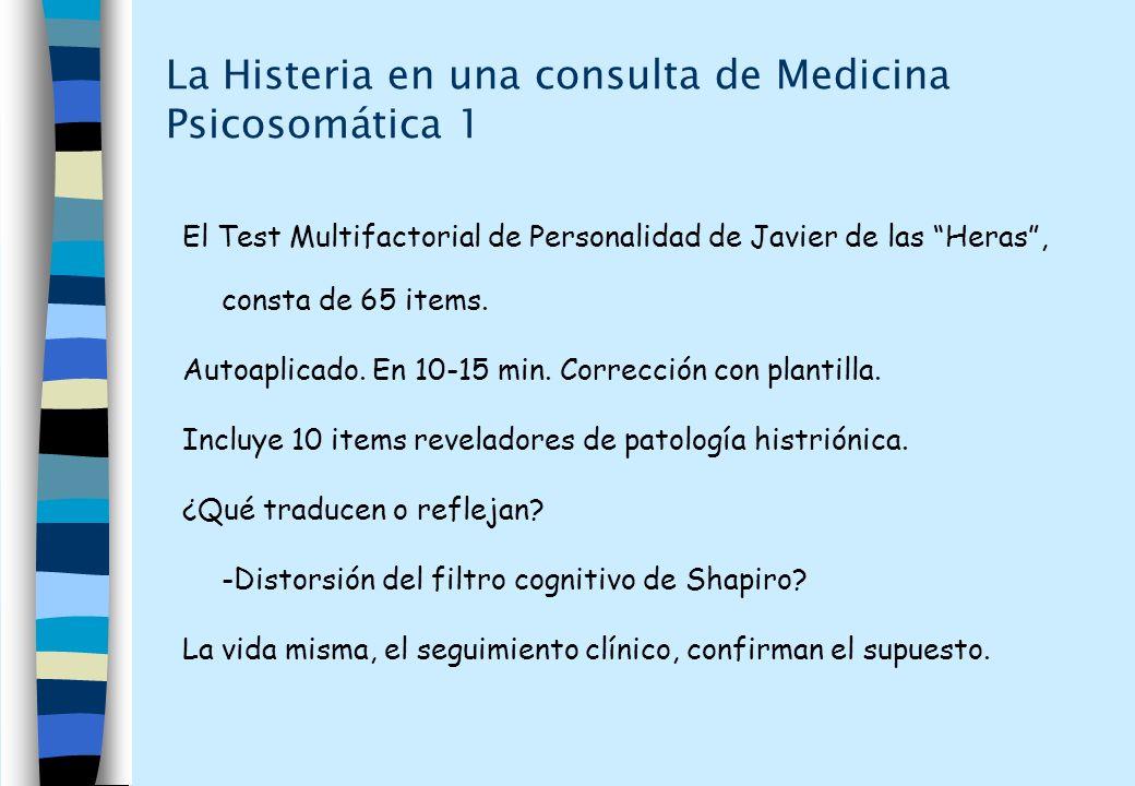 La Histeria en una consulta de Medicina Psicosomática 1 El Test Multifactorial de Personalidad de Javier de las Heras, consta de 65 items. Autoaplicad