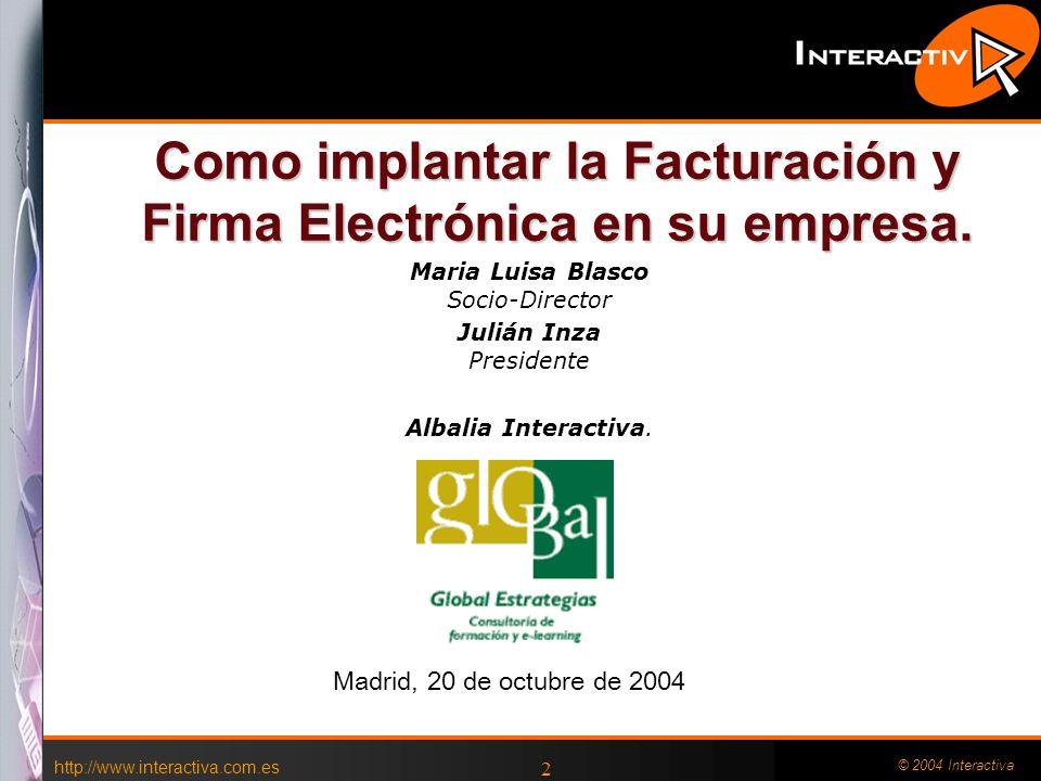 http://www.interactiva.com.es © 2004 Interactiva 2 Como implantar la Facturación y Firma Electrónica en su empresa.