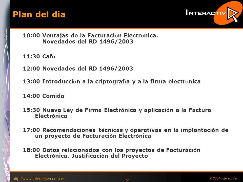 http://www.interactiva.com.es © 2004 Interactiva 6 Plan del dia 10:00 Ventajas de la Facturaci ó n Electr ó nica.