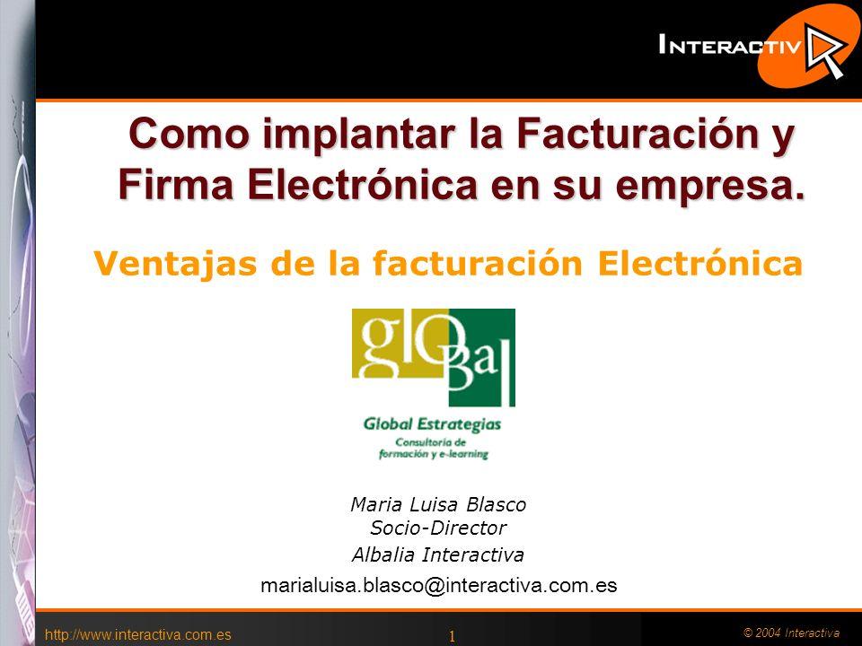 http://www.interactiva.com.es © 2004 Interactiva 1 Como implantar la Facturación y Firma Electrónica en su empresa.