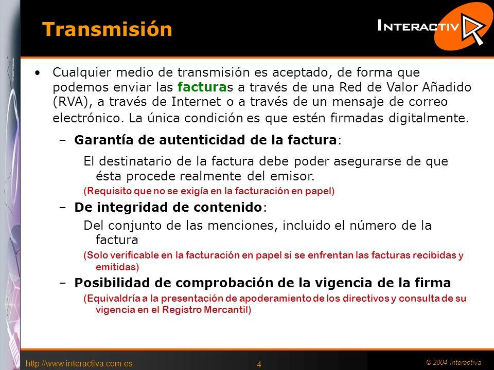 http://www.interactiva.com.es © 2004 Interactiva 4 Cualquier medio de transmisión es aceptado, de forma que podemos enviar las facturas a través de una Red de Valor Añadido (RVA), a través de Internet o a través de un mensaje de correo electrónico.
