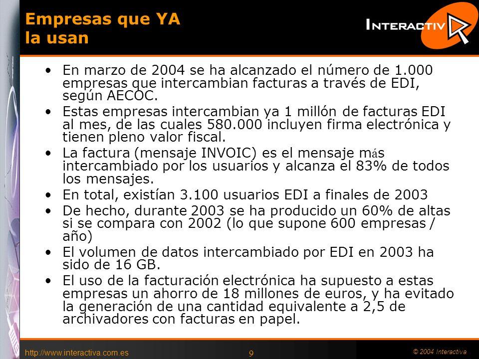 http://www.interactiva.com.es © 2004 Interactiva 9 Empresas que YA la usan En marzo de 2004 se ha alcanzado el número de 1.000 empresas que intercambian facturas a través de EDI, según AECOC.