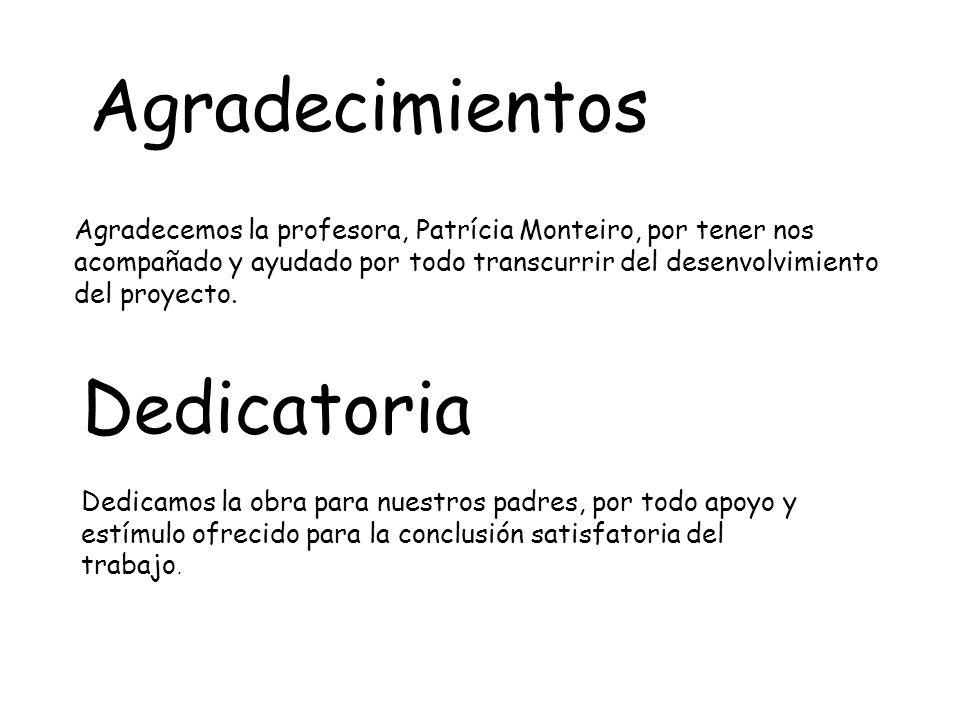 Agradecimientos Agradecemos la profesora, Patrícia Monteiro, por
