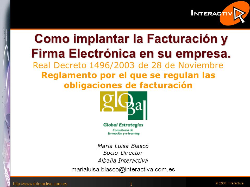 http://www.interactiva.com.es © 2004 Interactiva 1 Como implantar la Facturación y Firma Electrónica en su empresa. Maria Luisa Blasco Socio-Director