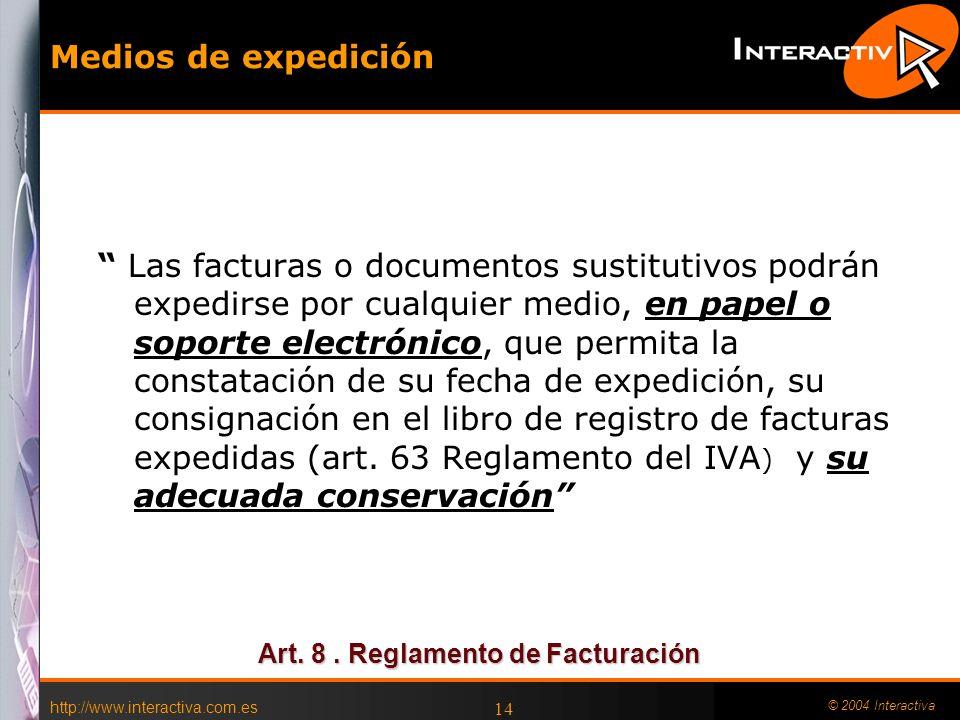http://www.interactiva.com.es © 2004 Interactiva 14 Medios de expedición Las facturas o documentos sustitutivos podrán expedirse por cualquier medio,
